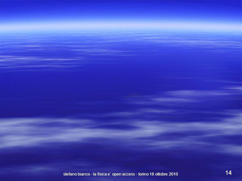 stefano bianco - la fisica e` open access - torino 18 ottobre 2010 14