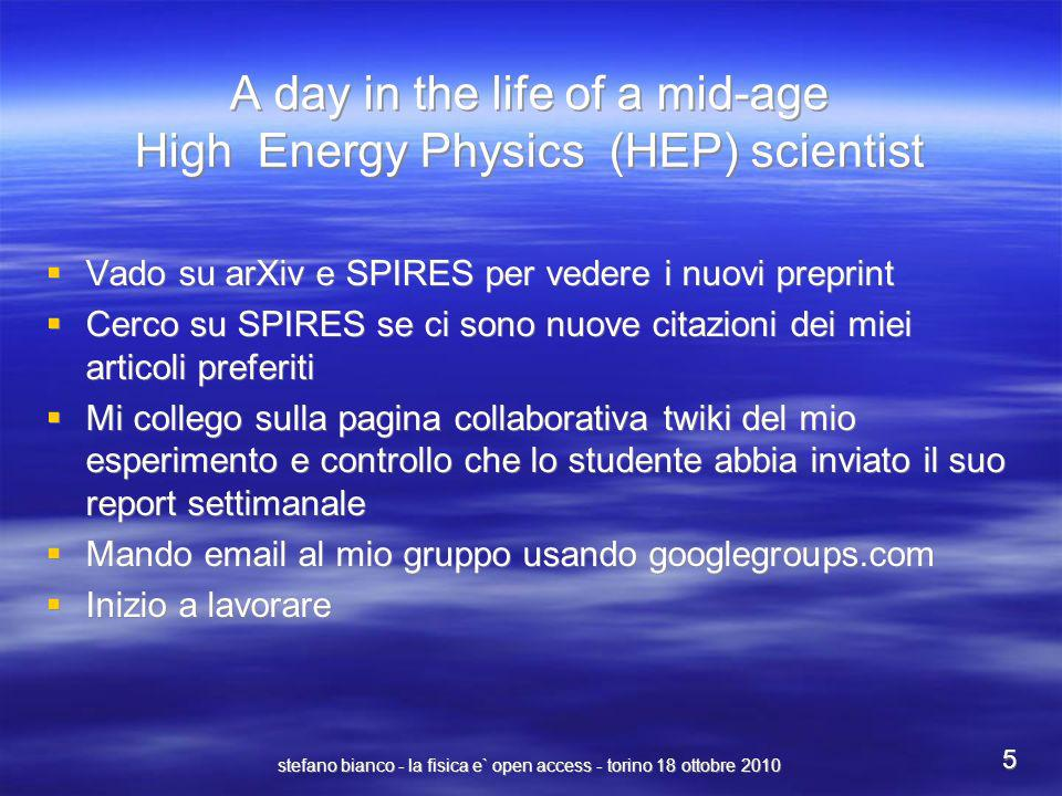 stefano bianco - la fisica e` open access - torino 18 ottobre 2010 5 A day in the life of a mid-age High Energy Physics (HEP) scientist Vado su arXiv
