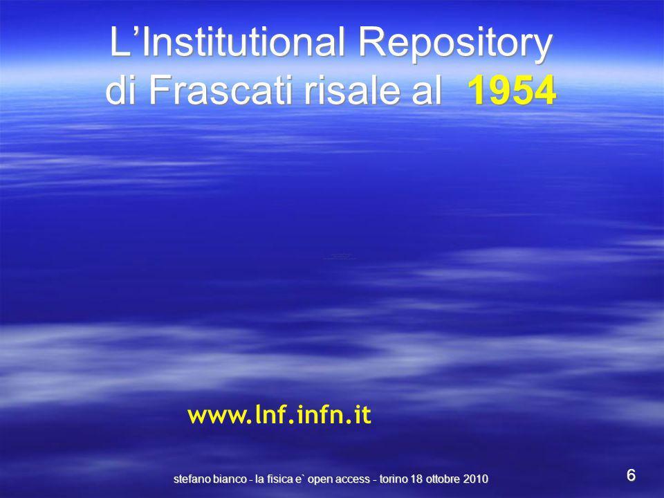 stefano bianco - la fisica e` open access - torino 18 ottobre 2010 6 LInstitutional Repository di Frascati risale al 1954 www.lnf.infn.it