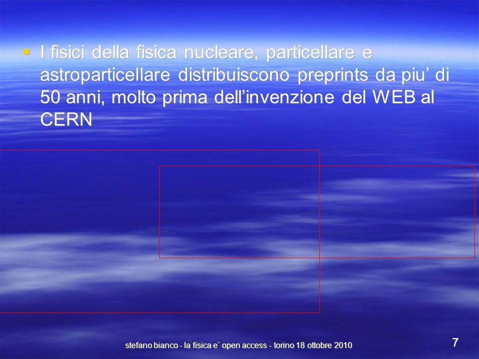 stefano bianco - la fisica e` open access - torino 18 ottobre 2010 7 I fisici della fisica nucleare, particellare e astroparticellare distribuiscono p