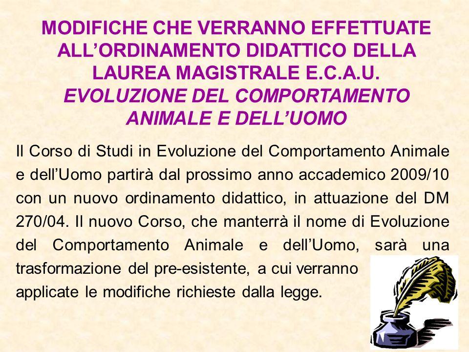 Il Corso di Studi in Evoluzione del Comportamento Animale e dellUomo partirà dal prossimo anno accademico 2009/10 con un nuovo ordinamento didattico,