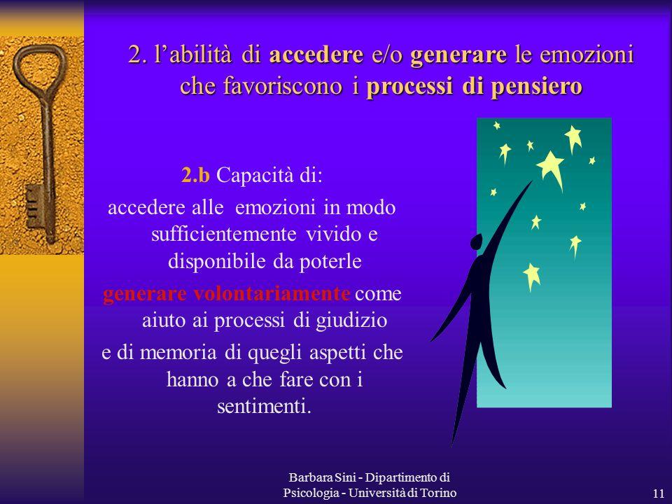 Barbara Sini - Dipartimento di Psicologia - Università di Torino11 2.b Capacità di: accedere alle emozioni in modo sufficientemente vivido e disponibi
