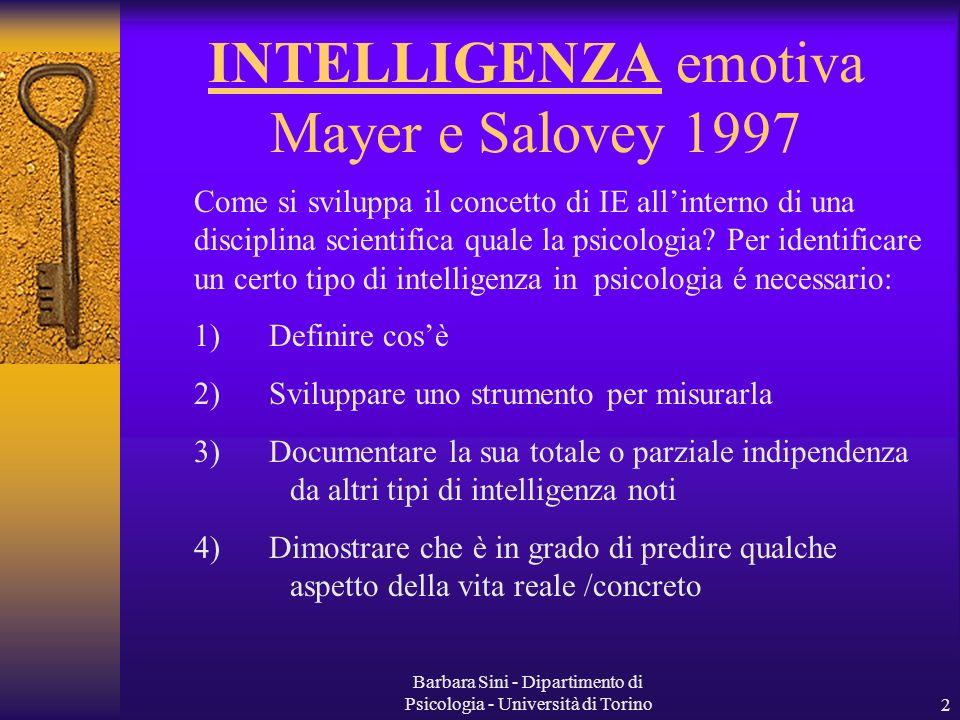 Barbara Sini - Dipartimento di Psicologia - Università di Torino2 INTELLIGENZA emotiva Mayer e Salovey 1997 Come si sviluppa il concetto di IE allinterno di una disciplina scientifica quale la psicologia.