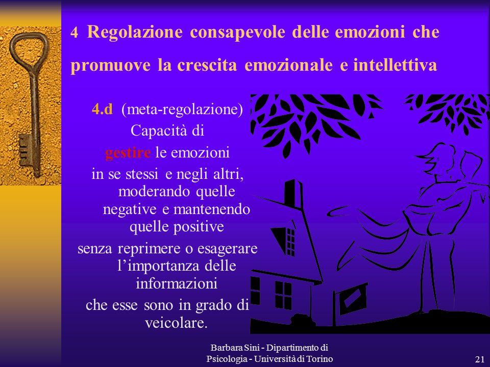 Barbara Sini - Dipartimento di Psicologia - Università di Torino21 4.d (meta-regolazione) Capacità di gestire le emozioni in se stessi e negli altri,