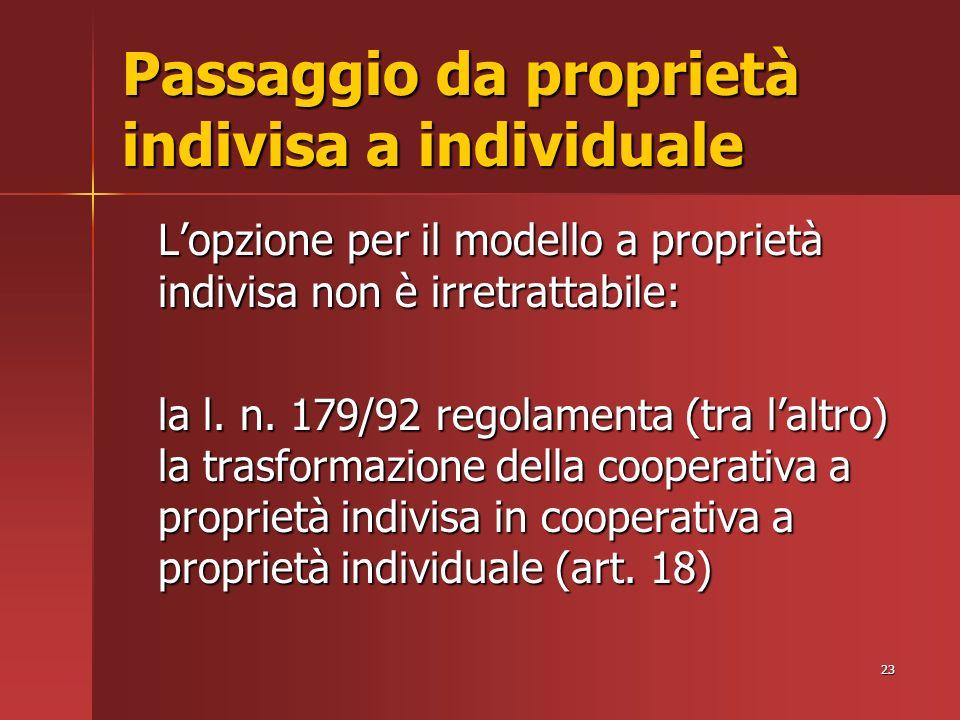 23 Passaggio da proprietà indivisa a individuale Lopzione per il modello a proprietà indivisa non è irretrattabile: la l.