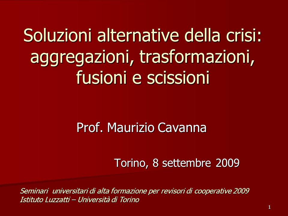 1 Soluzioni alternative della crisi: aggregazioni, trasformazioni, fusioni e scissioni Prof. Maurizio Cavanna Torino, 8 settembre 2009 Seminari univer
