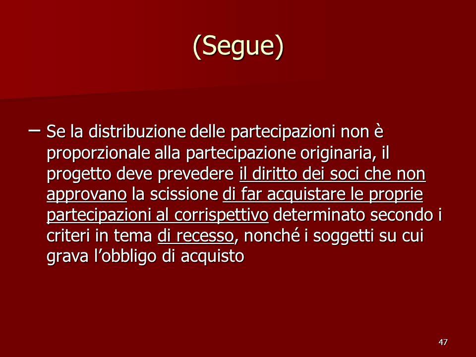 47 (Segue) – Se la distribuzione delle partecipazioni non è proporzionale alla partecipazione originaria, il progetto deve prevedere il diritto dei so