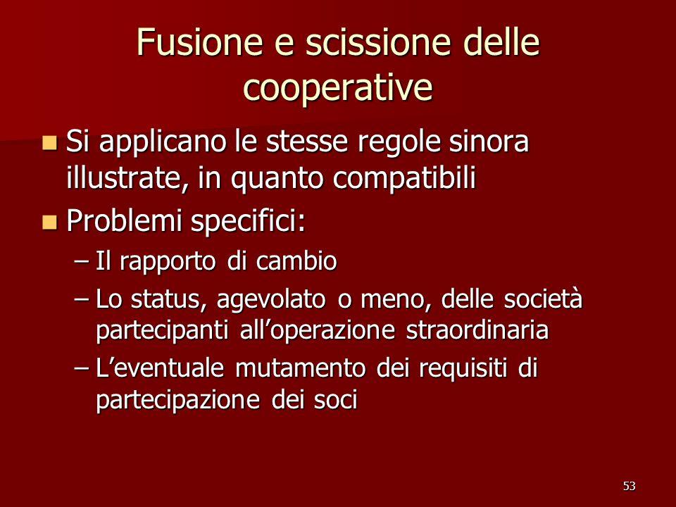 53 Fusione e scissione delle cooperative Si applicano le stesse regole sinora illustrate, in quanto compatibili Si applicano le stesse regole sinora i