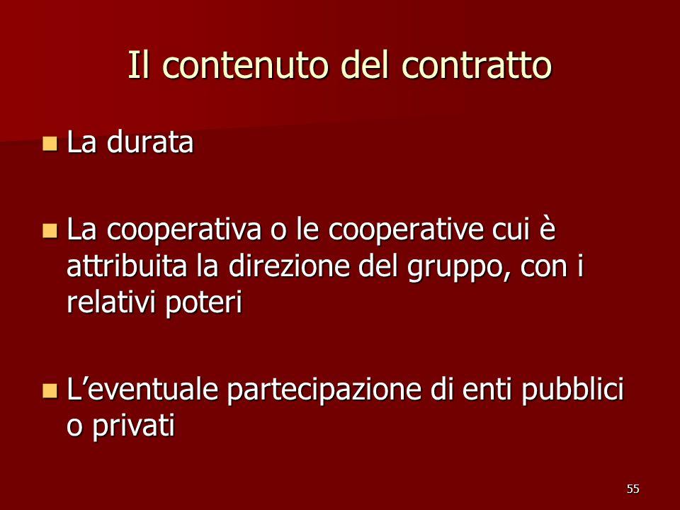 55 Il contenuto del contratto La durata La durata La cooperativa o le cooperative cui è attribuita la direzione del gruppo, con i relativi poteri La c