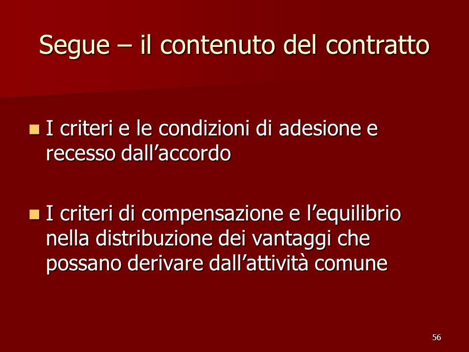 56 Segue – il contenuto del contratto I criteri e le condizioni di adesione e recesso dallaccordo I criteri e le condizioni di adesione e recesso dall
