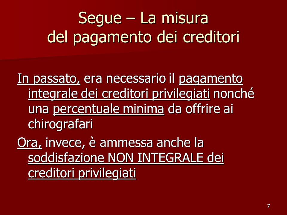 7 Segue – La misura del pagamento dei creditori In passato, era necessario il pagamento integrale dei creditori privilegiati nonché una percentuale mi