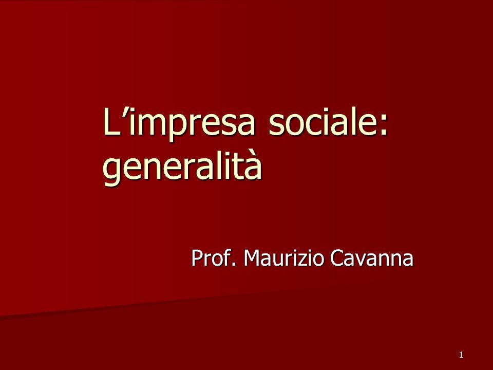 1 Limpresa sociale: generalità Prof. Maurizio Cavanna