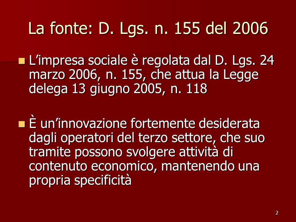 2 La fonte: D.Lgs. n. 155 del 2006 Limpresa sociale è regolata dal D.