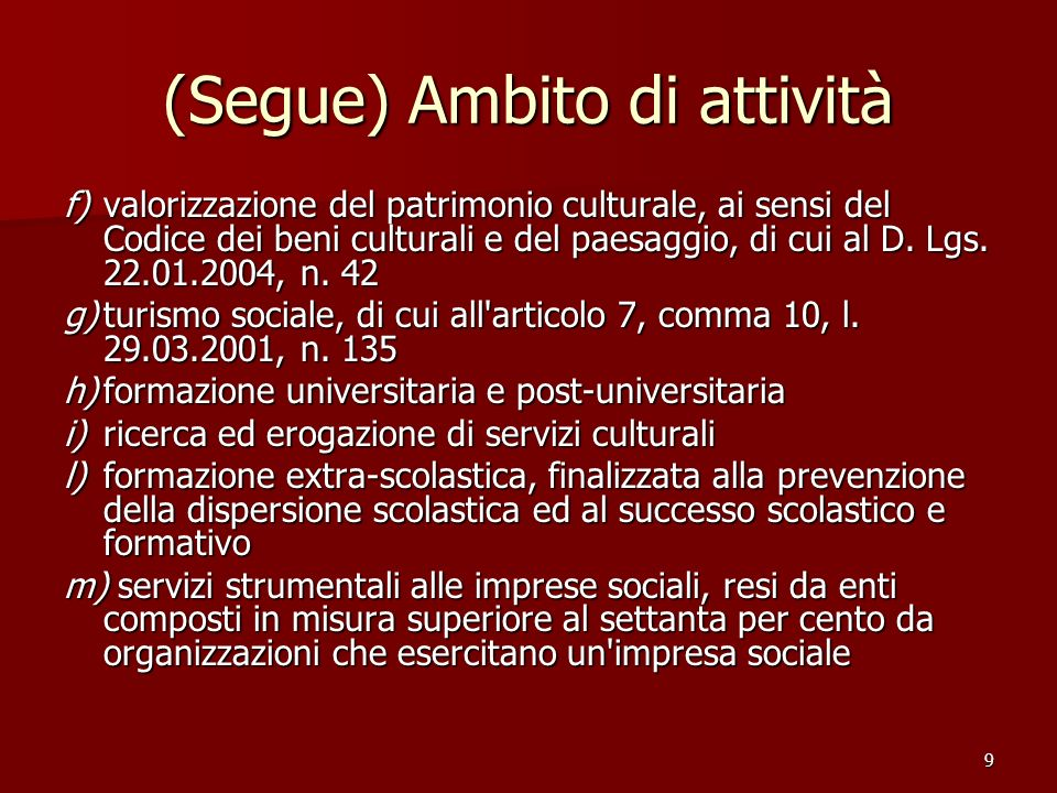 9 (Segue) Ambito di attività f)valorizzazione del patrimonio culturale, ai sensi del Codice dei beni culturali e del paesaggio, di cui al D. Lgs. 22.0