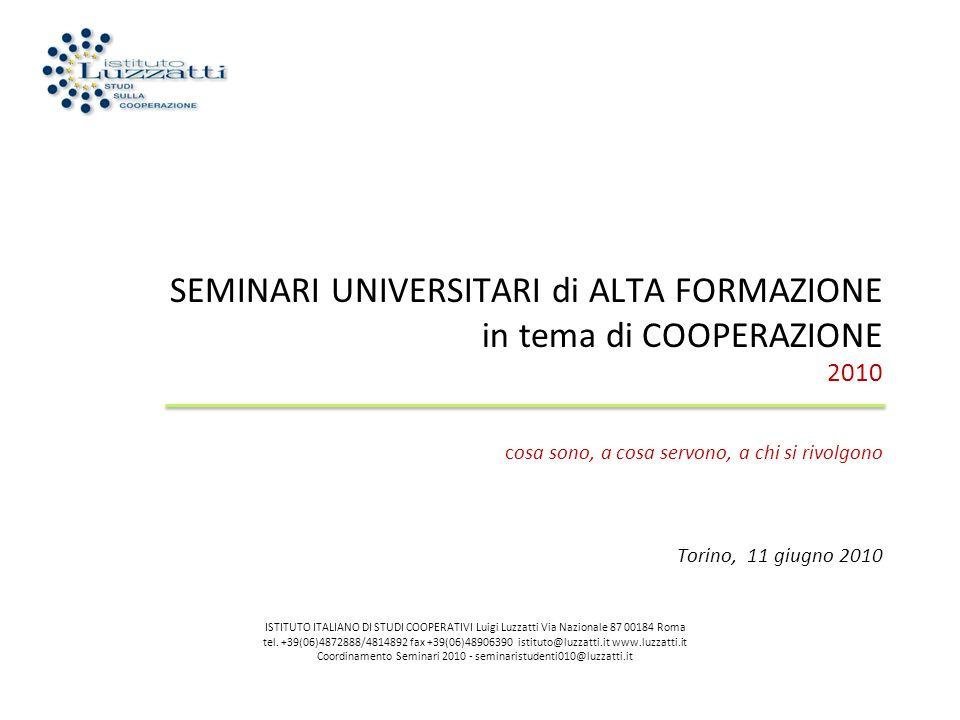 SEMINARI UNIVERSITARI di ALTA FORMAZIONE in tema di COOPERAZIONE 2010 cosa sono, a cosa servono, a chi si rivolgono Torino, 11 giugno 2010 ISTITUTO IT