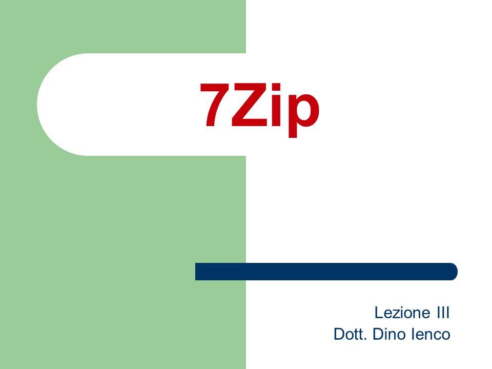7Zip Lezione III Dott. Dino Ienco