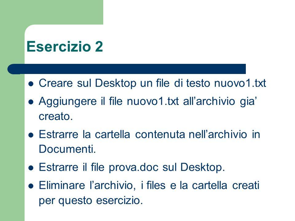Creare sul Desktop un file di testo nuovo1.txt Aggiungere il file nuovo1.txt allarchivio gia creato.
