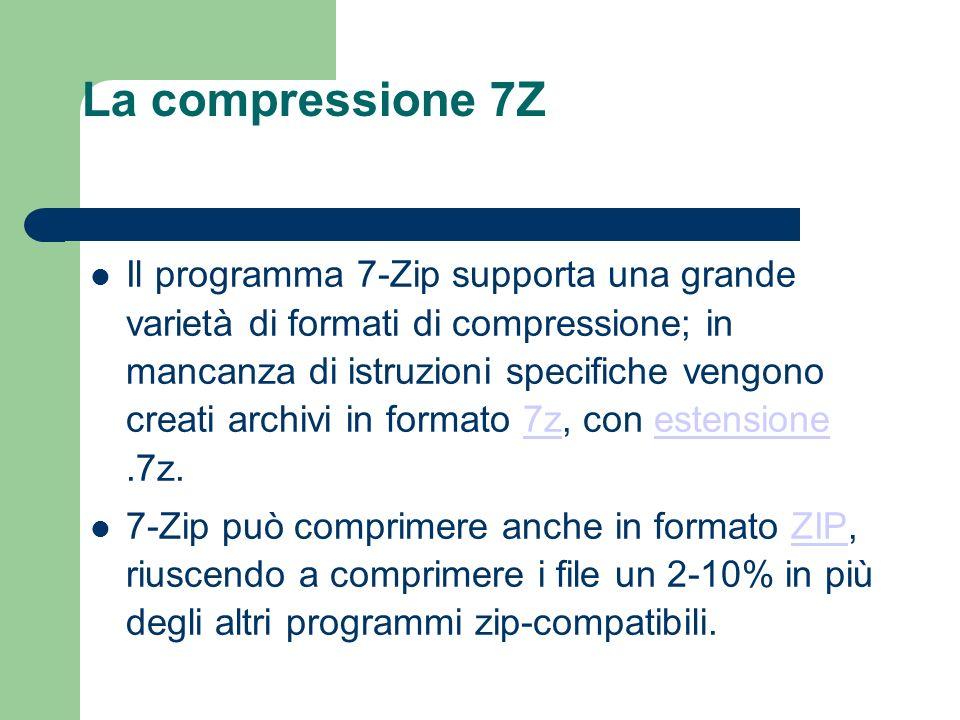 La compressione 7Z Il programma 7-Zip supporta una grande varietà di formati di compressione; in mancanza di istruzioni specifiche vengono creati archivi in formato 7z, con estensione.7z.7zestensione 7-Zip può comprimere anche in formato ZIP, riuscendo a comprimere i file un 2-10% in più degli altri programmi zip-compatibili.ZIP
