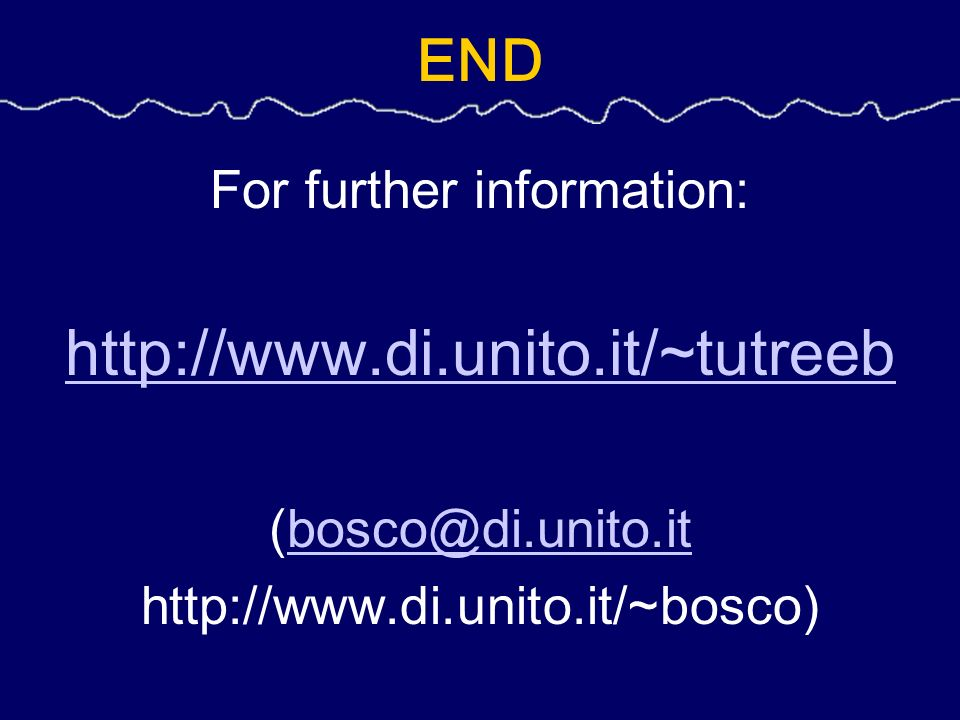 END For further information: http://www.di.unito.it/~tutreeb (bosco@di.unito.itbosco@di.unito.it http://www.di.unito.it/~bosco)