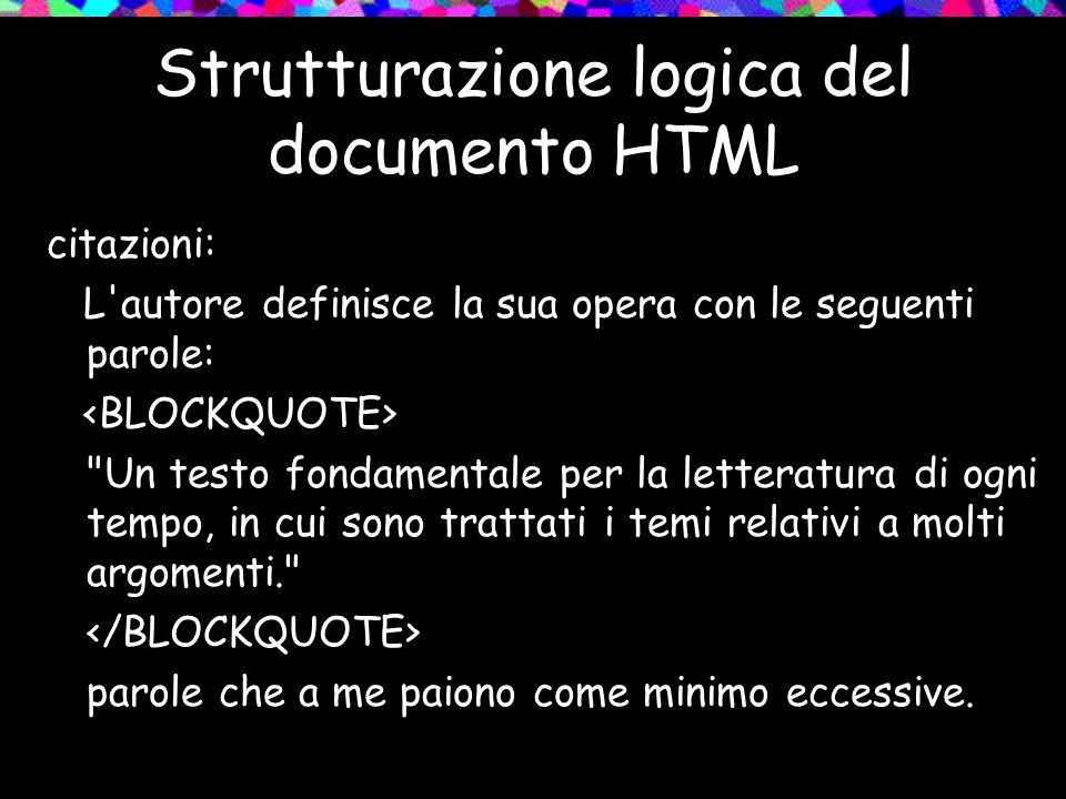 Strutturazione logica del documento HTML citazioni: L autore definisce la sua opera con le seguenti parole: Un testo fondamentale per la letteratura di ogni tempo, in cui sono trattati i temi relativi a molti argomenti. parole che a me paiono come minimo eccessive.