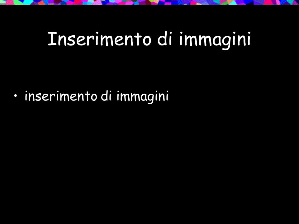 Inserimento di immagini inserimento di immagini