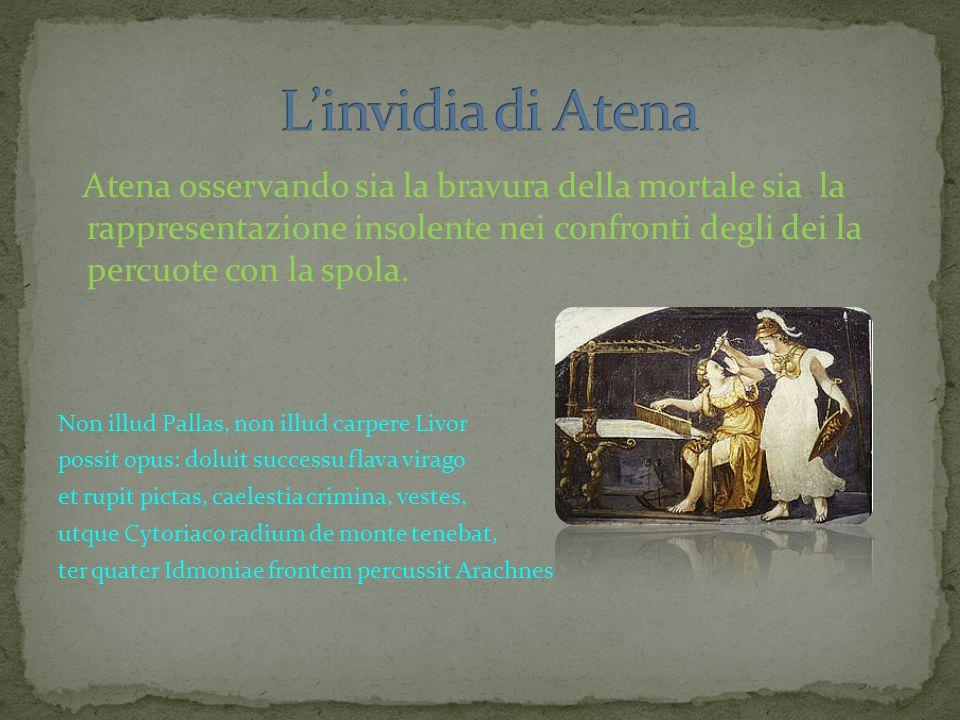 Atena osservando sia la bravura della mortale sia la rappresentazione insolente nei confronti degli dei la percuote con la spola. Non illud Pallas, no