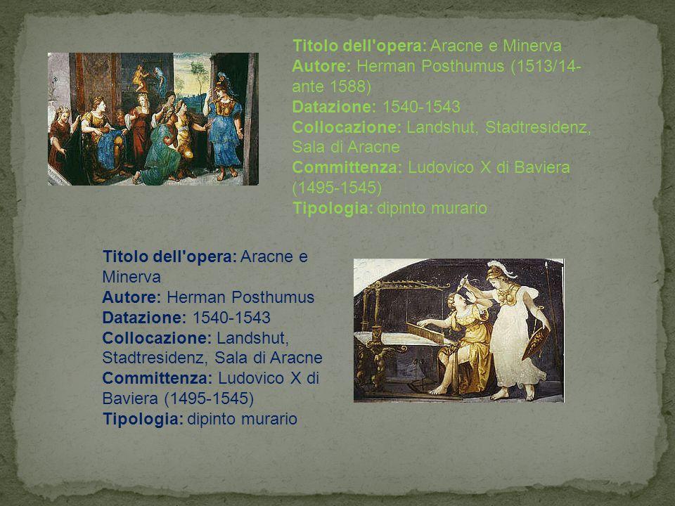 Titolo dell'opera: Aracne e Minerva Autore: Herman Posthumus (1513/14- ante 1588) Datazione: 1540-1543 Collocazione: Landshut, Stadtresidenz, Sala di