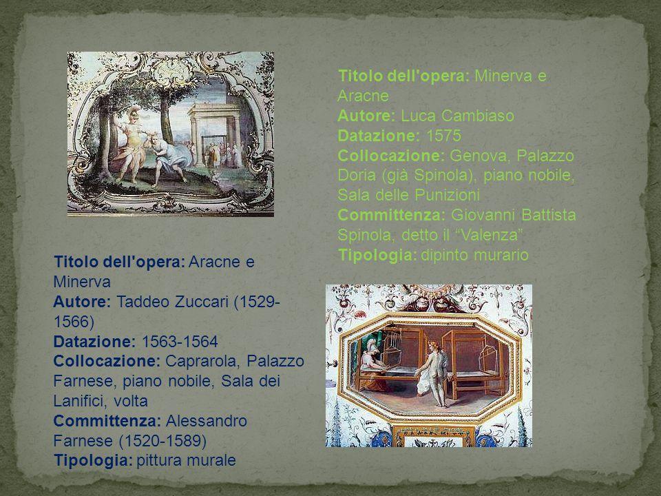 Titolo dell'opera: Minerva e Aracne Autore: Luca Cambiaso Datazione: 1575 Collocazione: Genova, Palazzo Doria (già Spinola), piano nobile, Sala delle