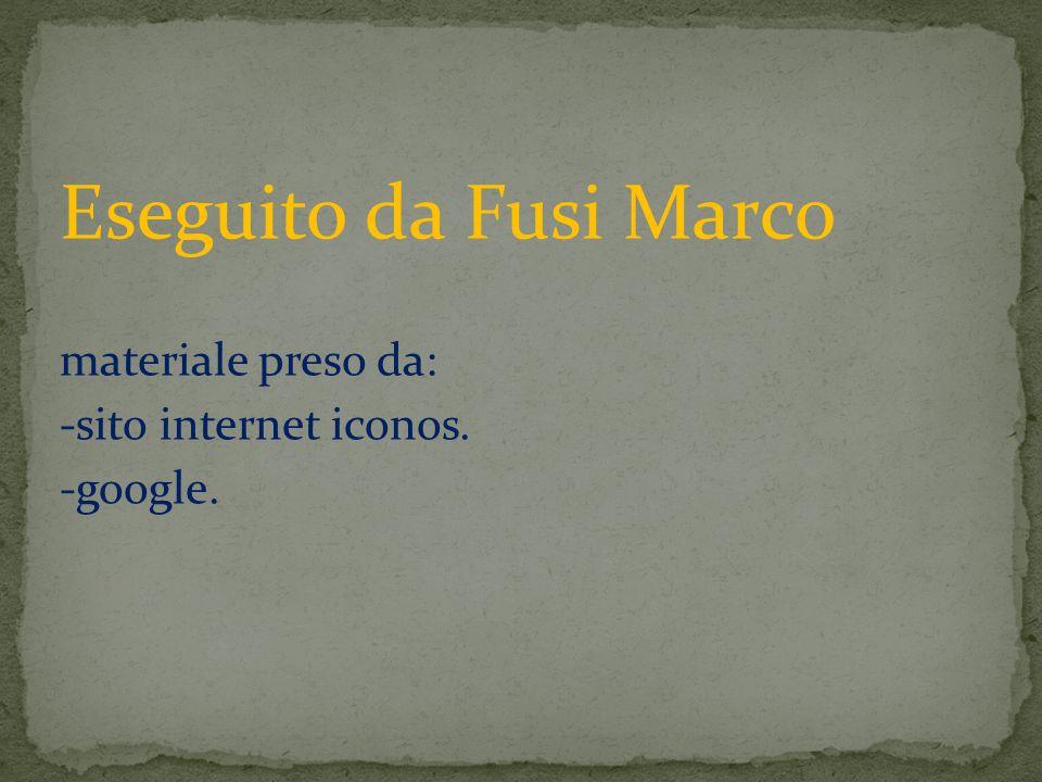 Eseguito da Fusi Marco materiale preso da: -sito internet iconos. -google.