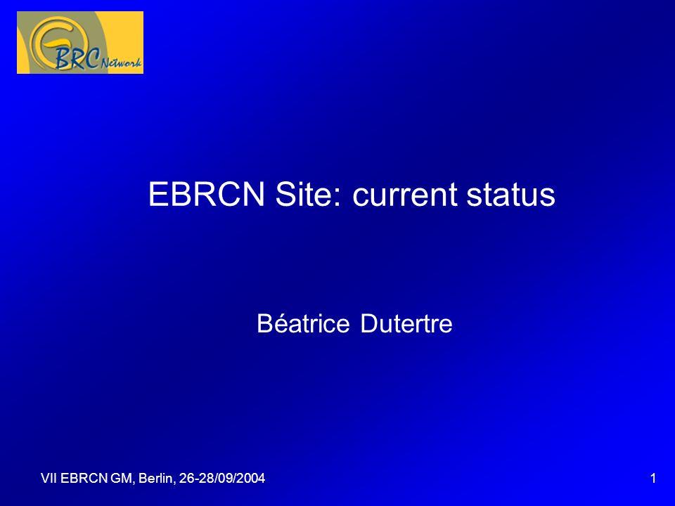 VII EBRCN GM, Berlin, 26-28/09/20041 EBRCN Site: current status Béatrice Dutertre Questa presentazione può essere utilizzata come traccia per una disc