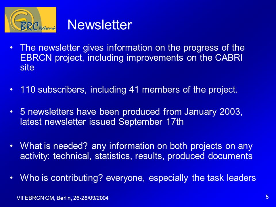 VII EBRCN GM, Berlin, 26-28/09/2004 6 Access to EBCRN web site More than 110 Megabytes transferred in 2003, 75 Mo in 2004 6209 requests in 2003, 4435 in 2004