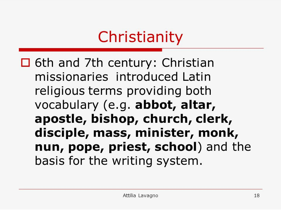 Attilia Lavagno18 Christianity 6th and 7th century: Christian missionaries introduced Latin religious terms providing both vocabulary (e.g.