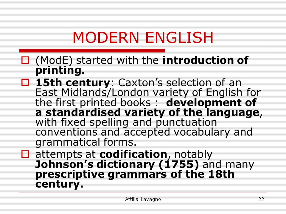 Attilia Lavagno22 MODERN ENGLISH (ModE) started with the introduction of printing.