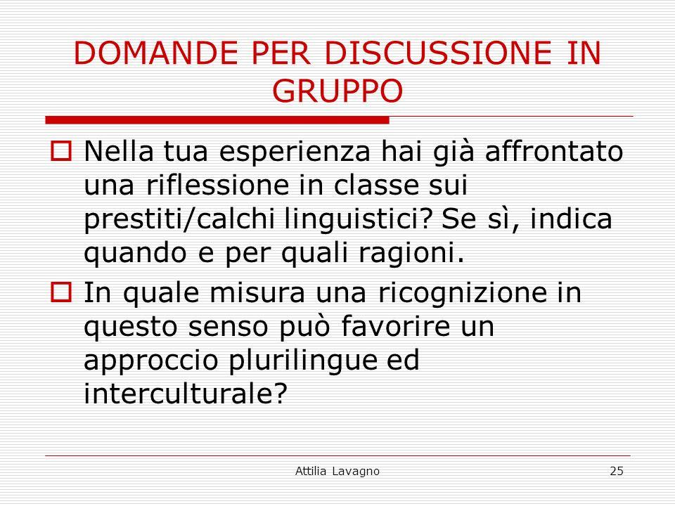 Attilia Lavagno25 DOMANDE PER DISCUSSIONE IN GRUPPO Nella tua esperienza hai già affrontato una riflessione in classe sui prestiti/calchi linguistici.