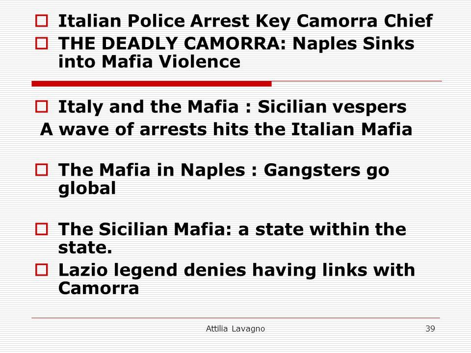 Attilia Lavagno39 Italian Police Arrest Key Camorra Chief THE DEADLY CAMORRA: Naples Sinks into Mafia Violence Italy and the Mafia : Sicilian vespers