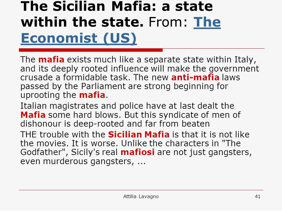 Attilia Lavagno41 The Sicilian Mafia: a state within the state. From: The Economist (US)The Economist (US) The mafia exists much like a separate state