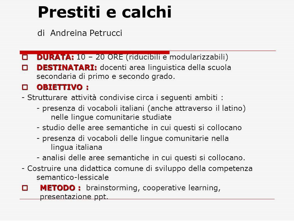 Prestiti e calchi di Andreina Petrucci DURATA: DURATA: 10 – 20 ORE (riducibili e modularizzabili) DESTINATARI: DESTINATARI: docenti area linguistica d
