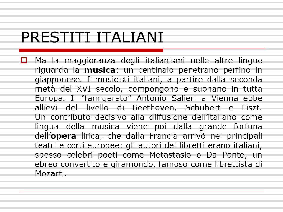 PRESTITI ITALIANI Ma la maggioranza degli italianismi nelle altre lingue riguarda la musica: un centinaio penetrano perfino in giapponese. I musicisti