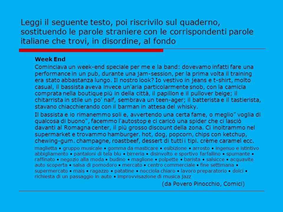Leggi il seguente testo, poi riscrivilo sul quaderno, sostituendo le parole straniere con le corrispondenti parole italiane che trovi, in disordine, a