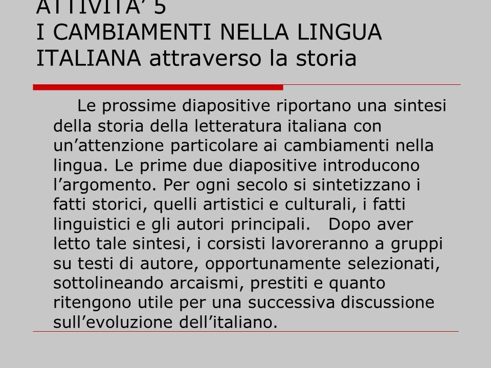 ATTIVITA 5 I CAMBIAMENTI NELLA LINGUA ITALIANA attraverso la storia Le prossime diapositive riportano una sintesi della storia della letteratura itali