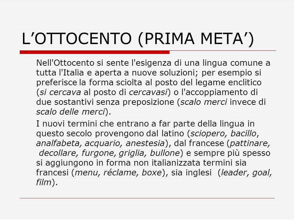 LOTTOCENTO (PRIMA META) Nell'Ottocento si sente l'esigenza di una lingua comune a tutta l'Italia e aperta a nuove soluzioni; per esempio si preferisce
