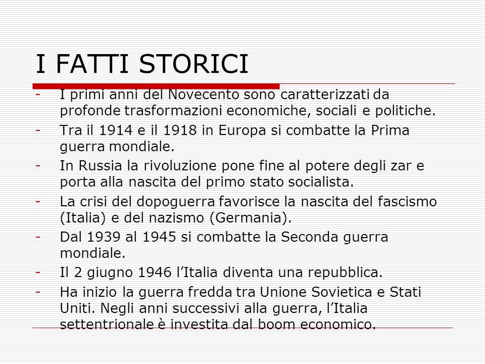 I FATTI STORICI -I primi anni del Novecento sono caratterizzati da profonde trasformazioni economiche, sociali e politiche. -Tra il 1914 e il 1918 in
