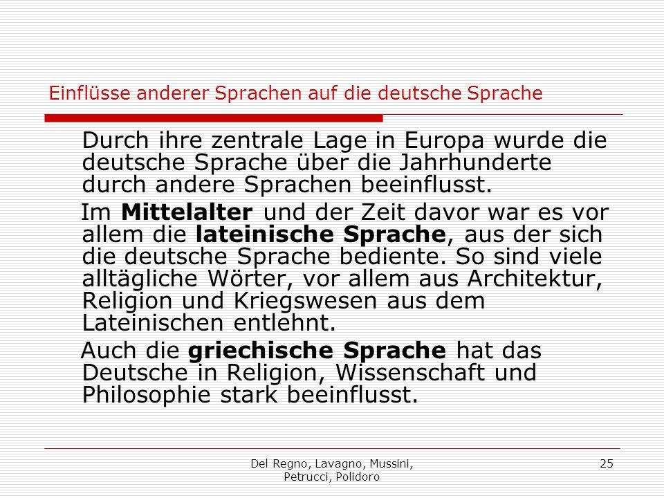 Del Regno, Lavagno, Mussini, Petrucci, Polidoro 25 Einflüsse anderer Sprachen auf die deutsche Sprache Durch ihre zentrale Lage in Europa wurde die deutsche Sprache über die Jahrhunderte durch andere Sprachen beeinflusst.