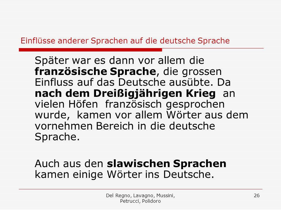 Del Regno, Lavagno, Mussini, Petrucci, Polidoro 26 Einflüsse anderer Sprachen auf die deutsche Sprache Später war es dann vor allem die französische Sprache, die grossen Einfluss auf das Deutsche ausübte.