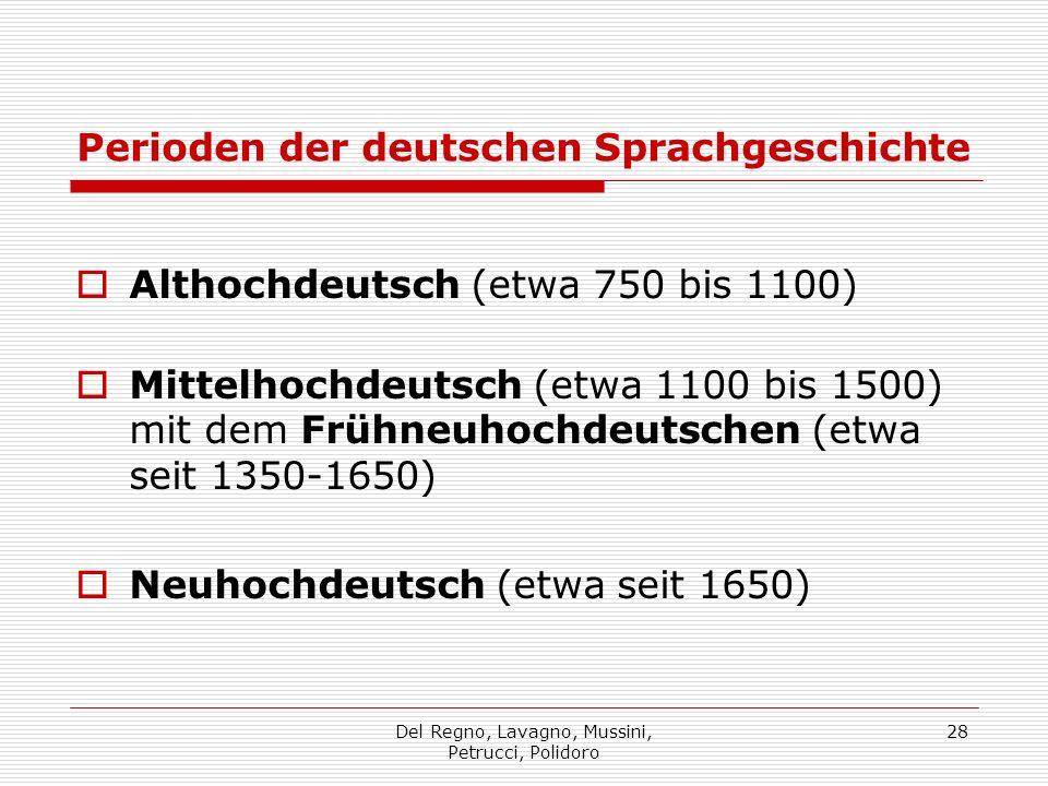 Del Regno, Lavagno, Mussini, Petrucci, Polidoro 28 Perioden der deutschen Sprachgeschichte Althochdeutsch (etwa 750 bis 1100) Mittelhochdeutsch (etwa 1100 bis 1500) mit dem Frühneuhochdeutschen (etwa seit 1350-1650) Neuhochdeutsch (etwa seit 1650)