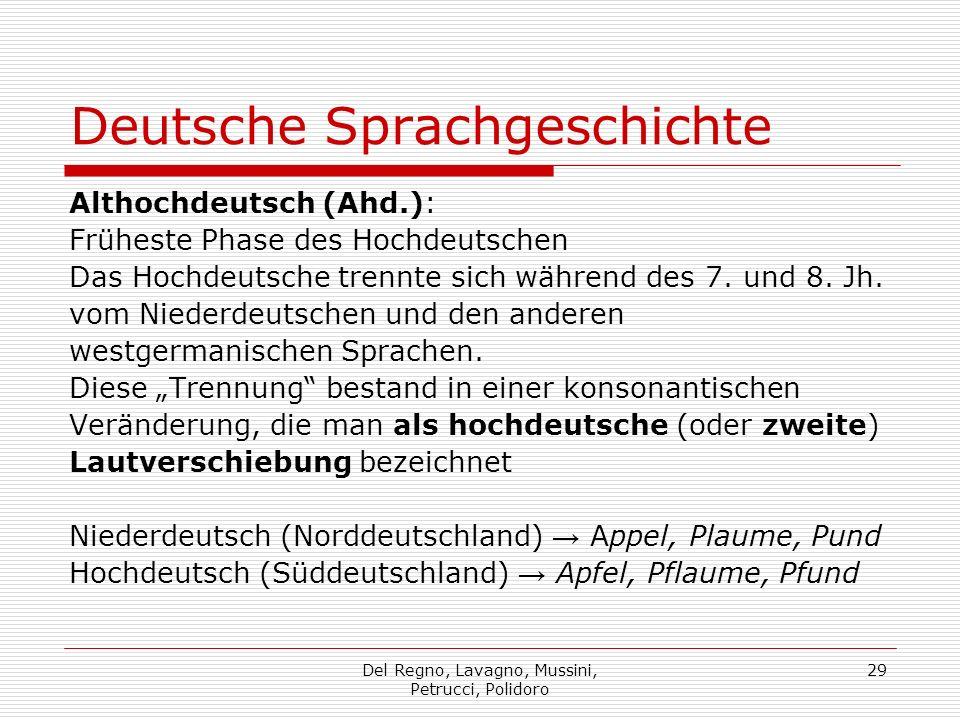 Del Regno, Lavagno, Mussini, Petrucci, Polidoro 29 Deutsche Sprachgeschichte Althochdeutsch (Ahd.): Früheste Phase des Hochdeutschen Das Hochdeutsche trennte sich während des 7.