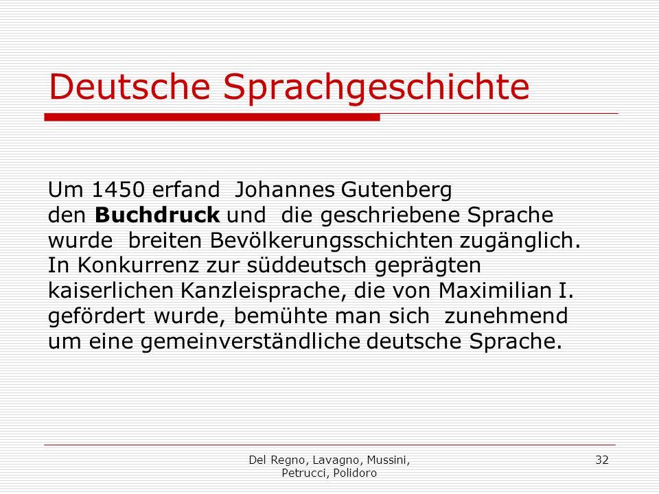 Del Regno, Lavagno, Mussini, Petrucci, Polidoro 32 Deutsche Sprachgeschichte Um 1450 erfand Johannes Gutenberg den Buchdruck und die geschriebene Sprache wurde breiten Bevölkerungsschichten zugänglich.