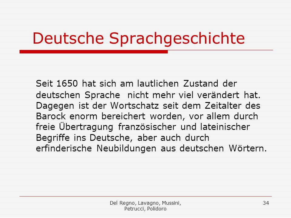 Del Regno, Lavagno, Mussini, Petrucci, Polidoro 34 Deutsche Sprachgeschichte Seit 1650 hat sich am lautlichen Zustand der deutschen Sprache nicht mehr viel verändert hat.