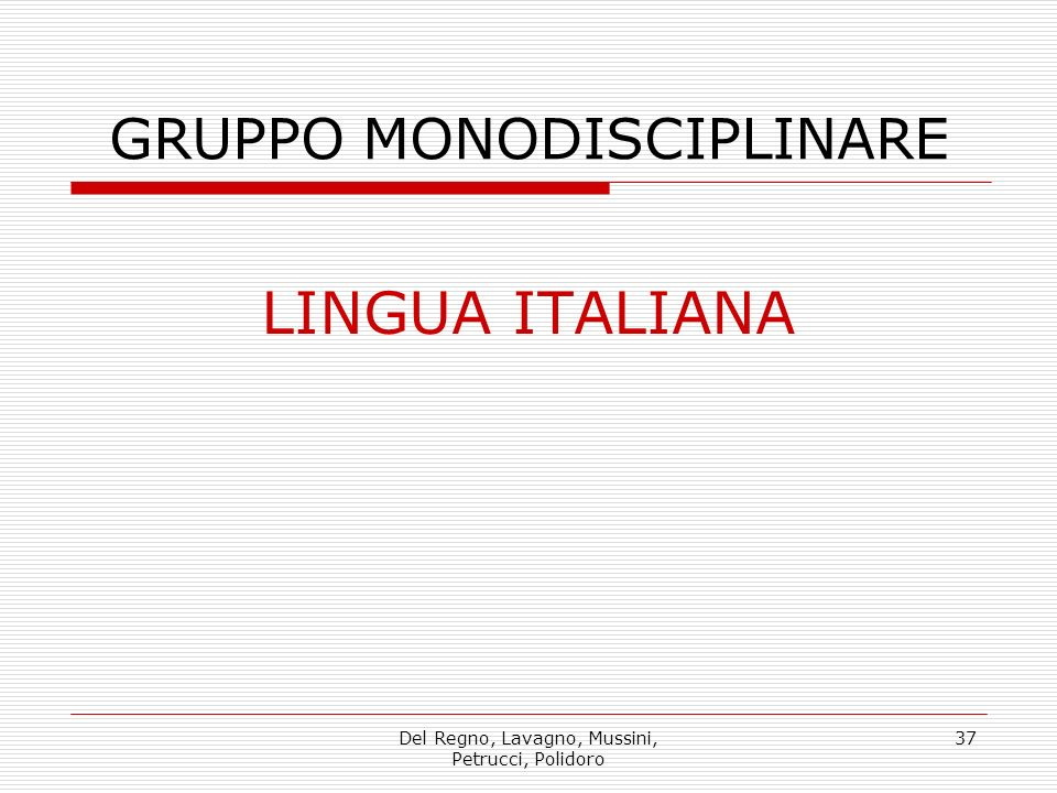 Del Regno, Lavagno, Mussini, Petrucci, Polidoro 37 GRUPPO MONODISCIPLINARE LINGUA ITALIANA
