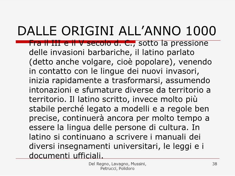 Del Regno, Lavagno, Mussini, Petrucci, Polidoro 38 DALLE ORIGINI ALLANNO 1000 Fra il III e il V secolo d.